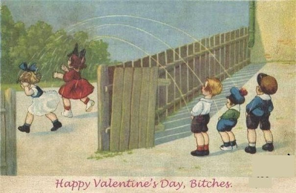 Happy Valentine's Day, Bitches! ))